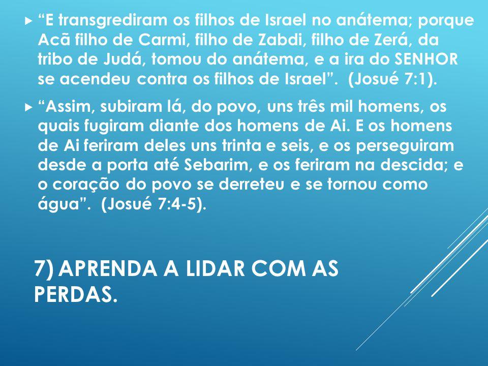 7) APRENDA A LIDAR COM AS PERDAS.