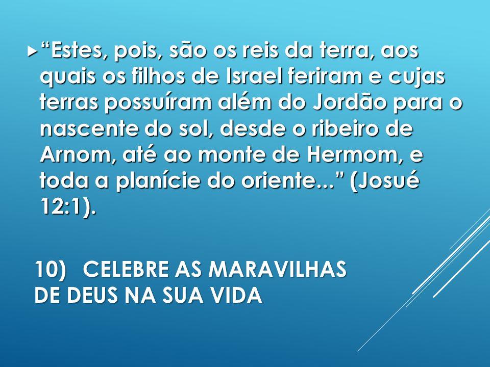 10) CELEBRE AS MARAVILHAS DE DEUS NA SUA VIDA