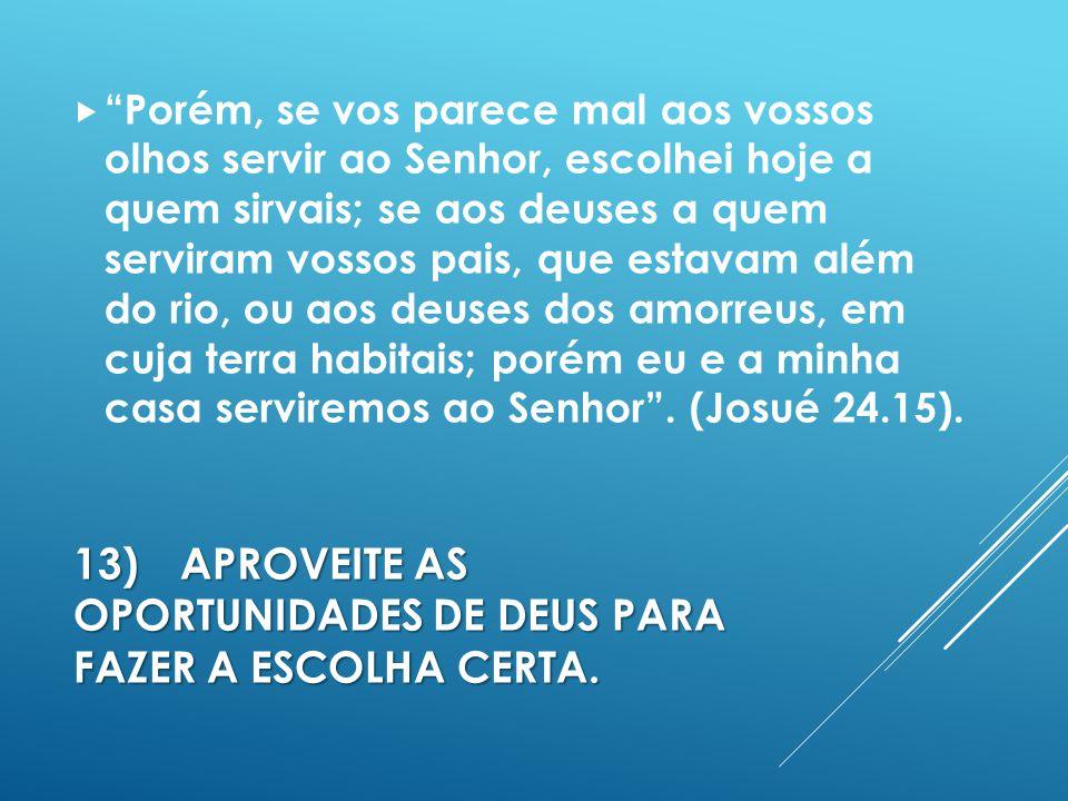 13) APROVEITE AS OPORTUNIDADES DE DEUS PARA FAZER A ESCOLHA CERTA.