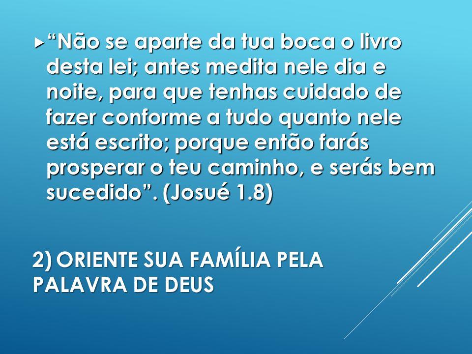 2) ORIENTE SUA família PELA PALAVRA DE DEUS
