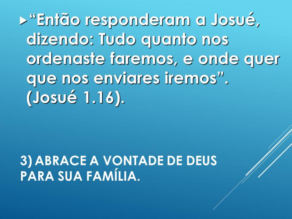 3) ABRACE A VONTADE DE DEUS PARA SUA família.