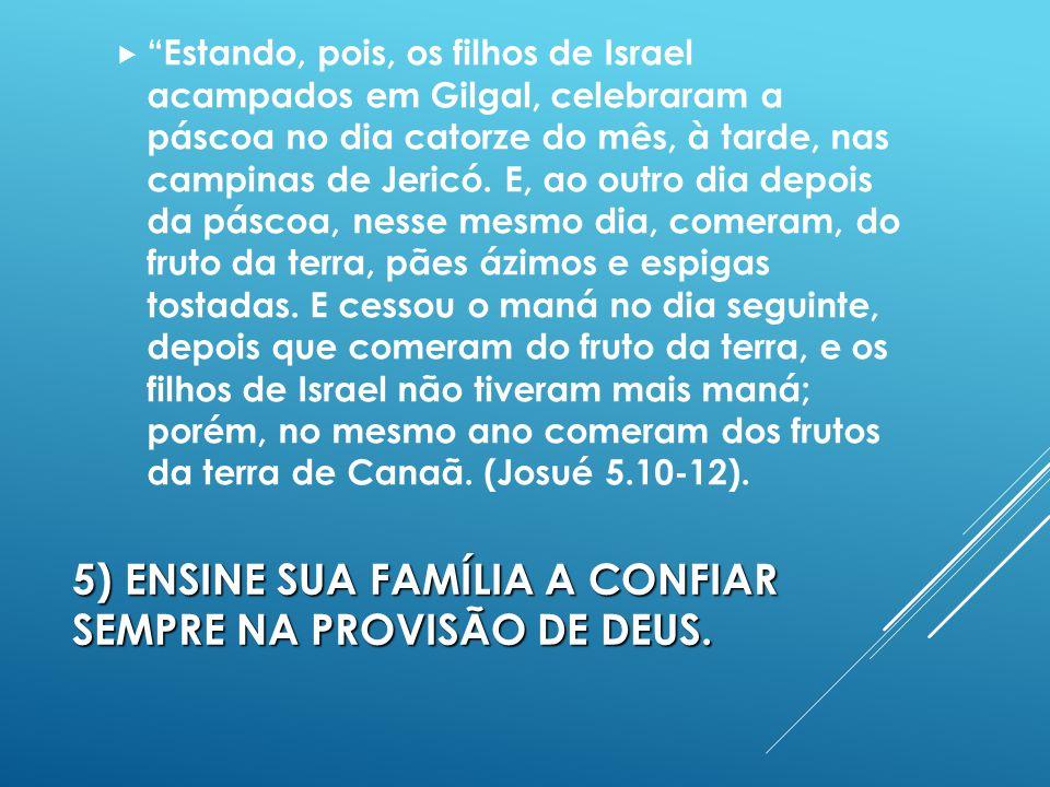 5) ENSINE SUA FAMÍLIA A CONFIAR SEMPRE NA PROVISÃO DE DEUS.