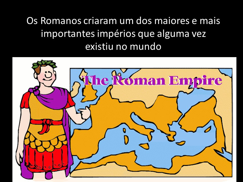 Os Romanos criaram um dos maiores e mais importantes impérios que alguma vez existiu no mundo