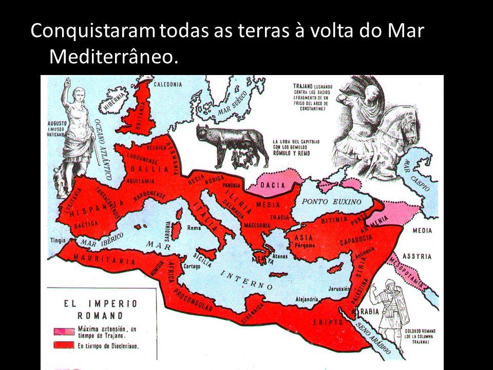 Conquistaram todas as terras à volta do Mar Mediterrâneo.