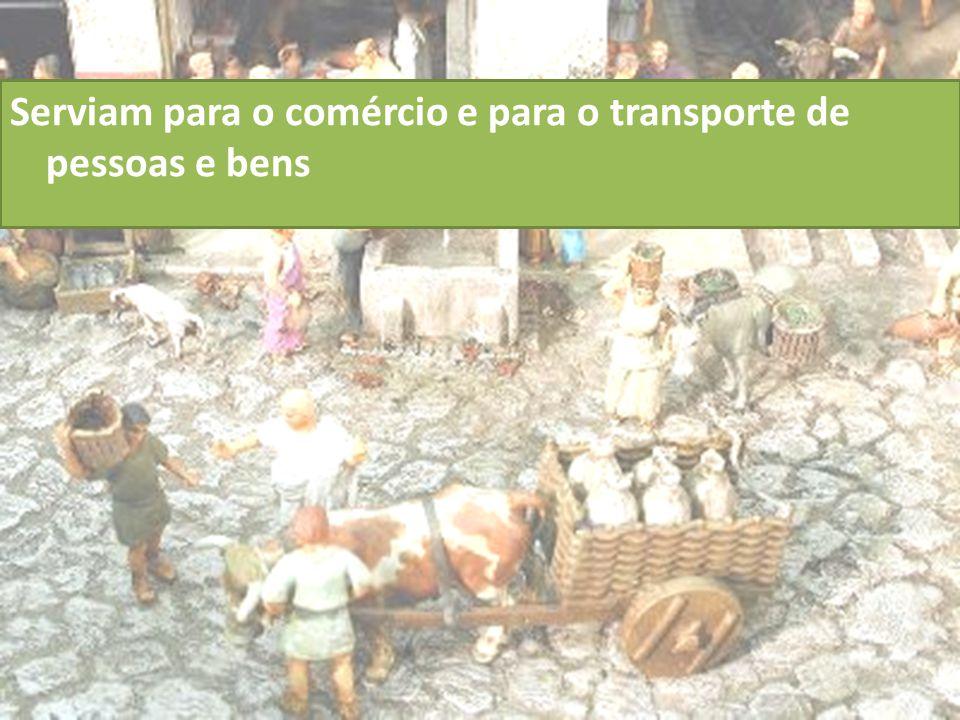 Serviam para o comércio e para o transporte de pessoas e bens