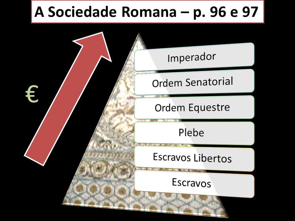 € A Sociedade Romana – p. 96 e 97 Imperador Ordem Senatorial