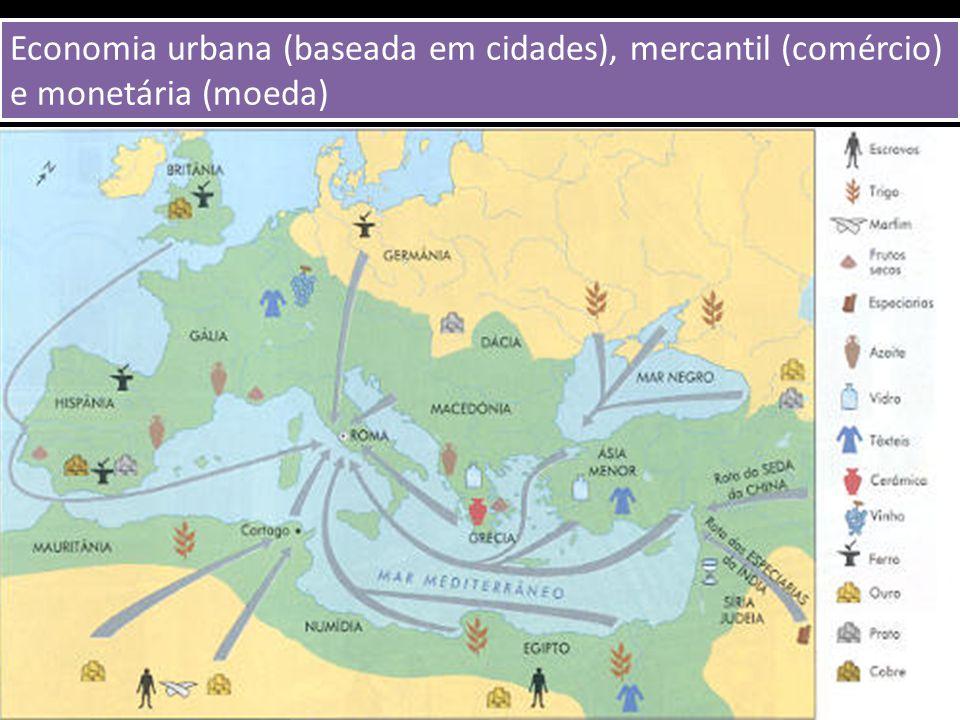 Economia urbana (baseada em cidades), mercantil (comércio) e monetária (moeda)