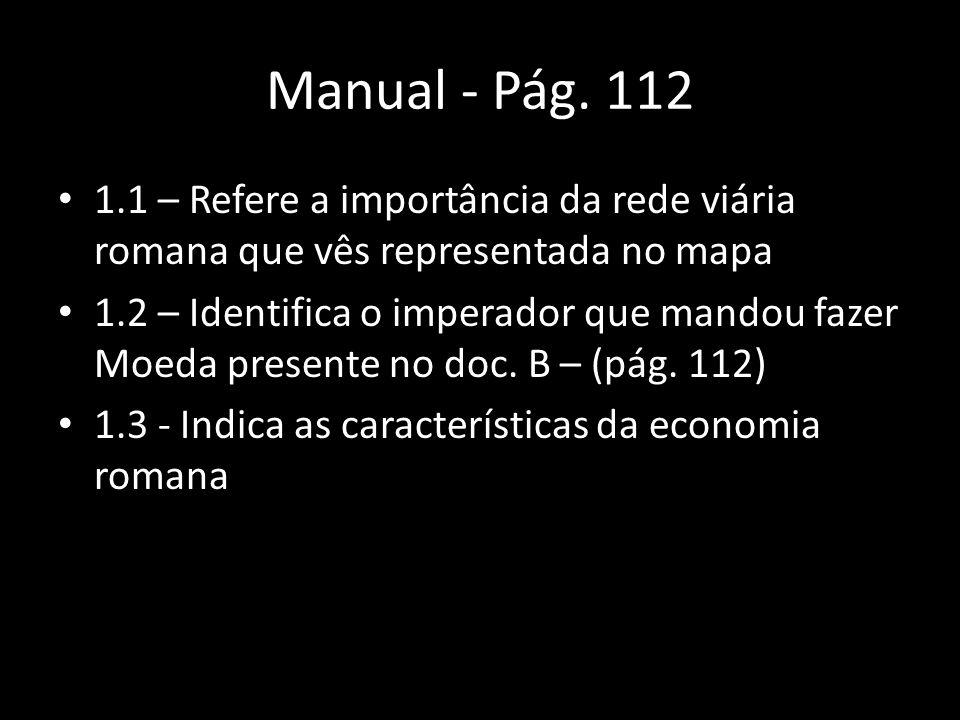Manual - Pág. 112 1.1 – Refere a importância da rede viária romana que vês representada no mapa.
