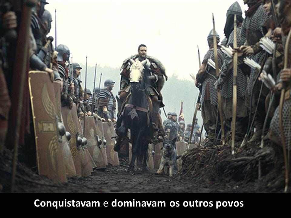 Conquistavam e dominavam os outros povos
