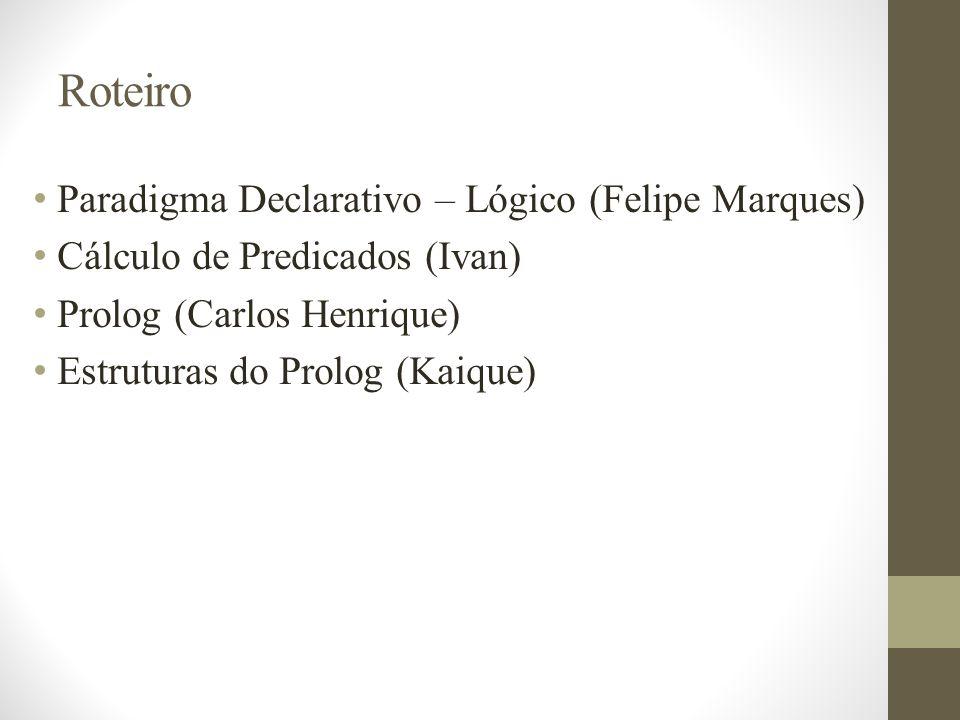 Roteiro Paradigma Declarativo – Lógico (Felipe Marques)