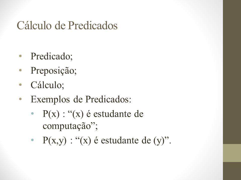 Cálculo de Predicados Predicado; Preposição; Cálculo;