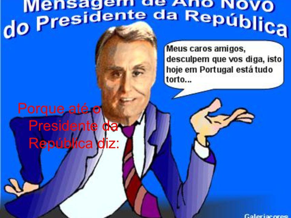 Porque até o Presidente da República diz: