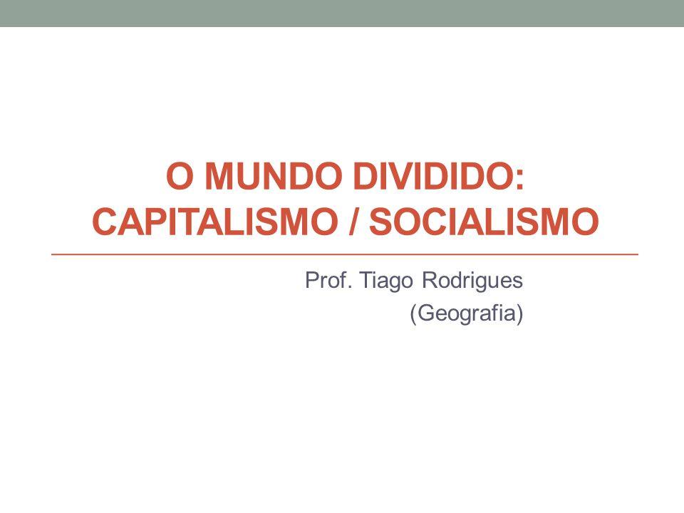 O mundo dividido: capitalismo / socialismo