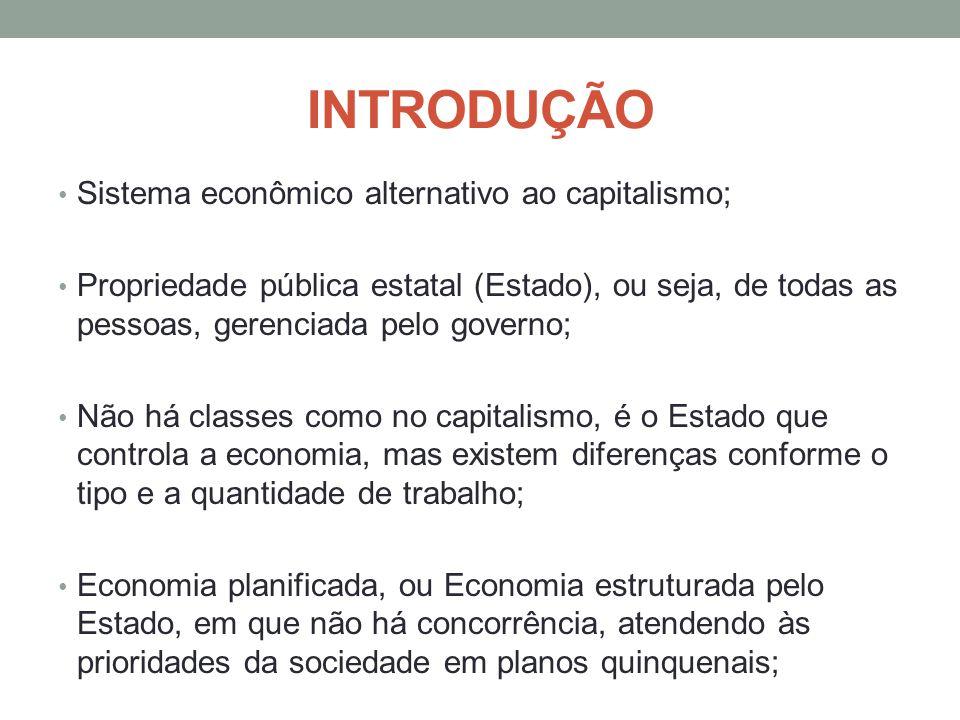 INTRODUÇÃO Sistema econômico alternativo ao capitalismo;