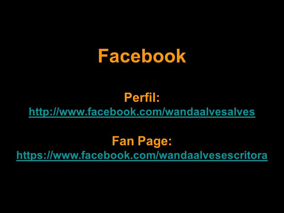 Facebook Perfil: Fan Page: http://www.facebook.com/wandaalvesalves