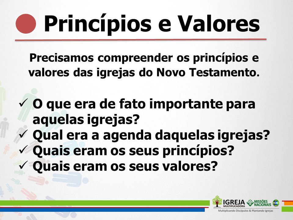 Princípios e Valores Precisamos compreender os princípios e valores das igrejas do Novo Testamento.
