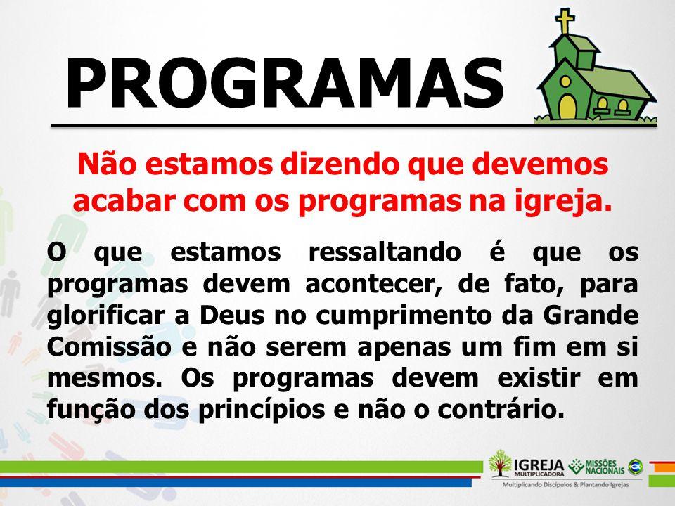 Não estamos dizendo que devemos acabar com os programas na igreja.