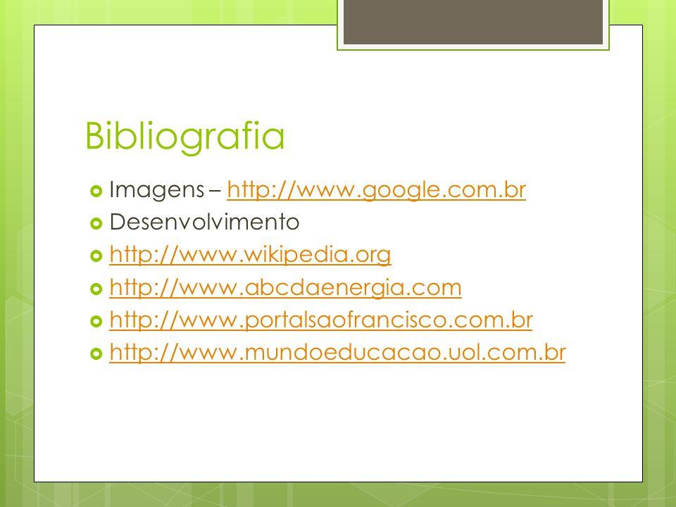 Bibliografia Imagens – http://www.google.com.br Desenvolvimento