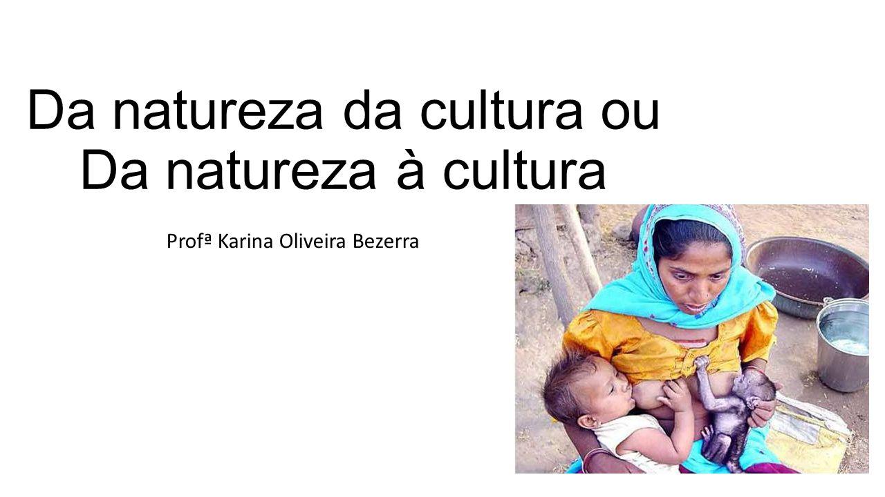 Da natureza da cultura ou Da natureza à cultura