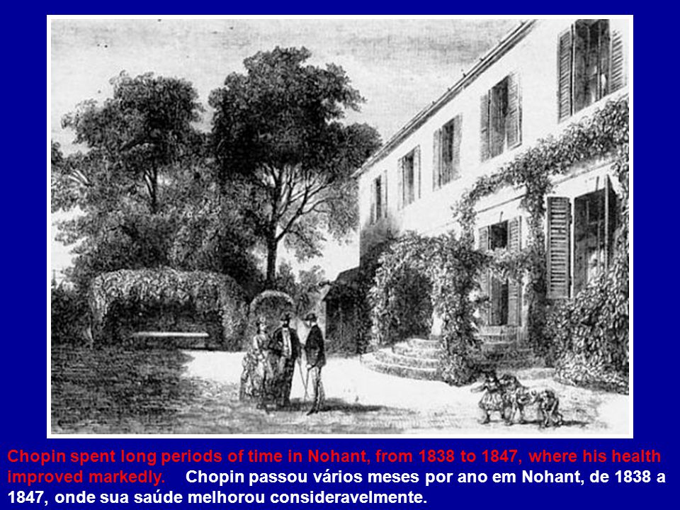 Chopin spent long periods of time in Nohant, from 1838 to 1847, where his health improved markedly.