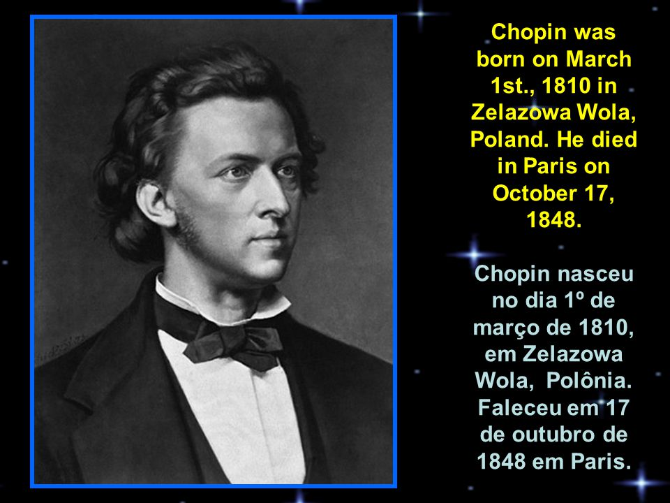 Chopin was born on March 1st. , 1810 in Zelazowa Wola, Poland