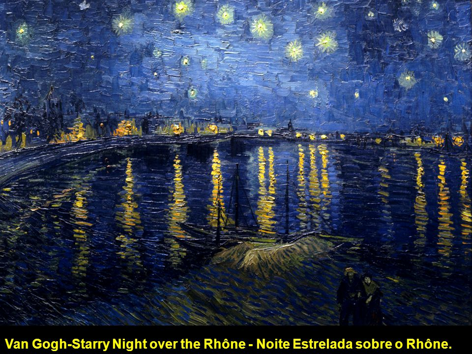 Van Gogh-Starry Night over the Rhône - Noite Estrelada sobre o Rhône.