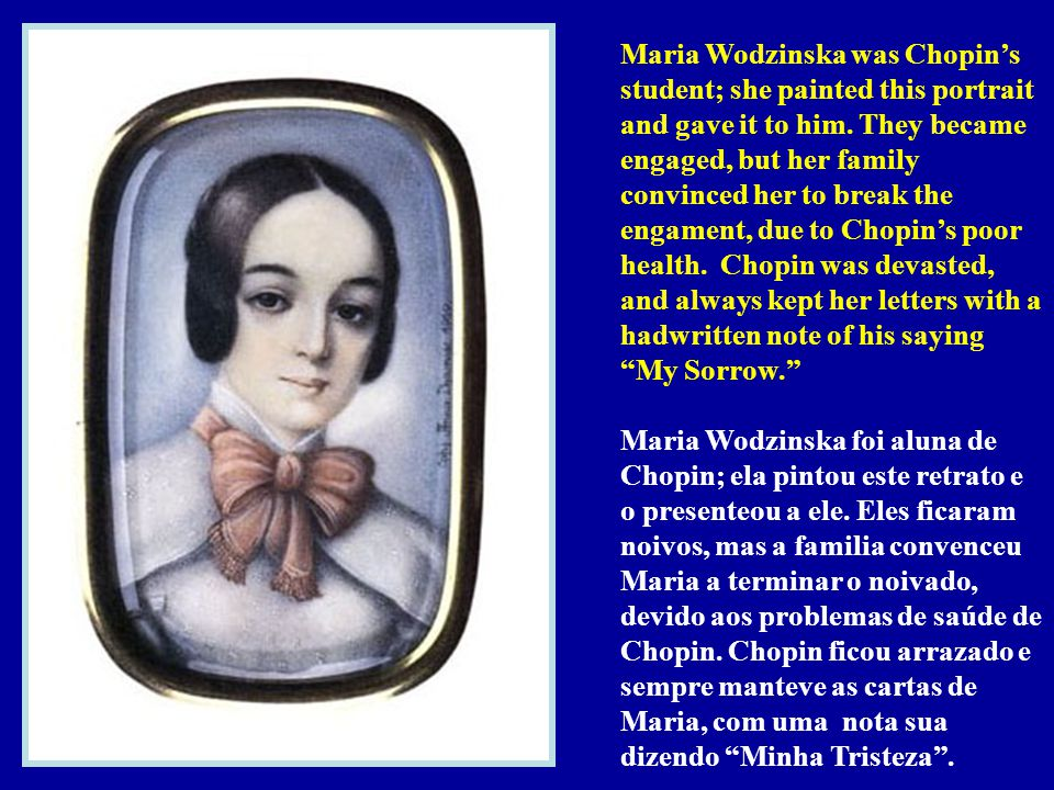 Maria Wodzinska was Chopin's student; she painted this portrait and gave it to him.