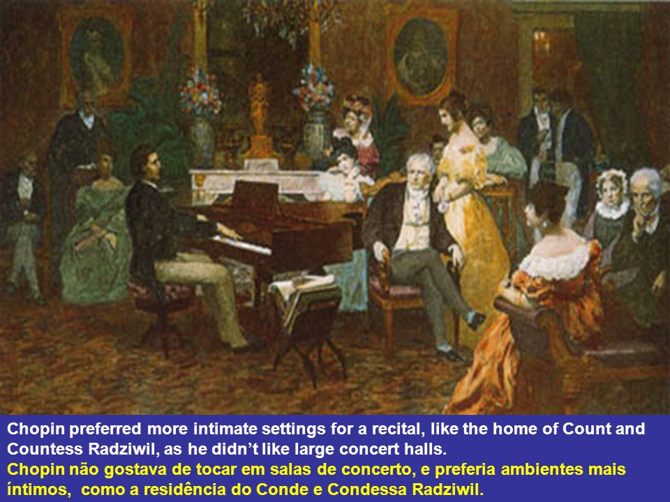 Chopin preferred more intimate settings for a recital, like the home of Count and Countess Radziwil, as he didn't like large concert halls.