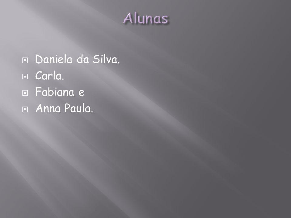 Alunas Daniela da Silva. Carla. Fabiana e Anna Paula.