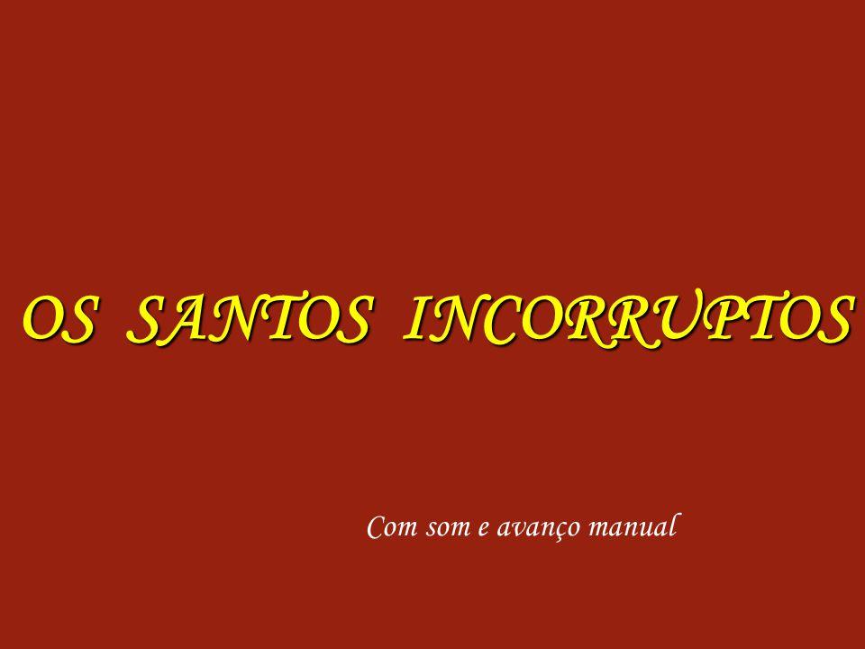 OS SANTOS INCORRUPTOS Com som e avanço manual
