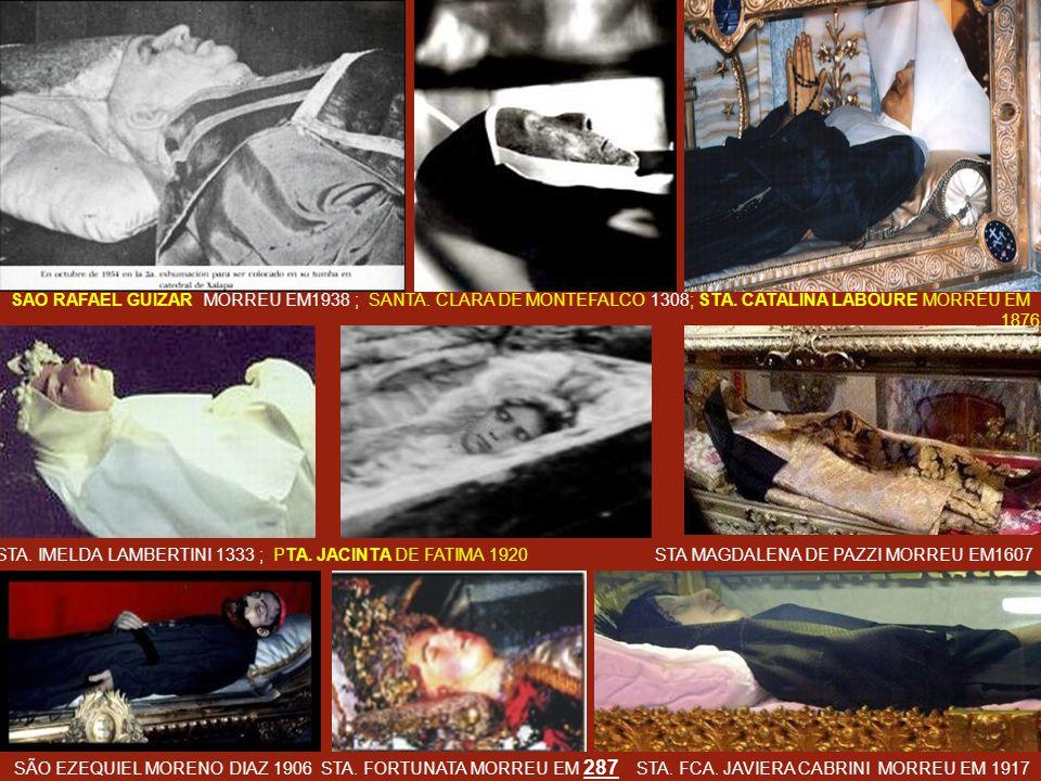 SÃO RAFAEL GUIZAR MORREU EM1938 ; SANTA. CLARA DE MONTEFALCO 1308; STA