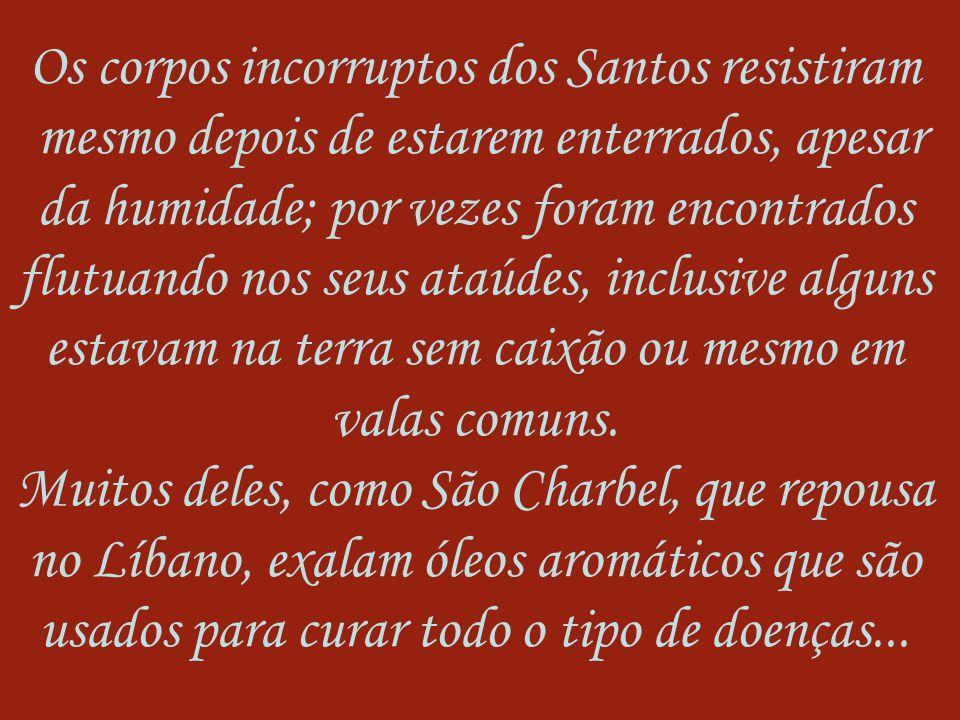 Os corpos incorruptos dos Santos resistiram