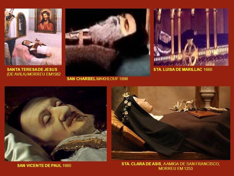 SANTA TERESA DE JESUS (DE AVILA) MORREU EM1582. STA. LUISA DE MARILLAC 1660. SAN CHARBEL MAKHLOUF 1898.