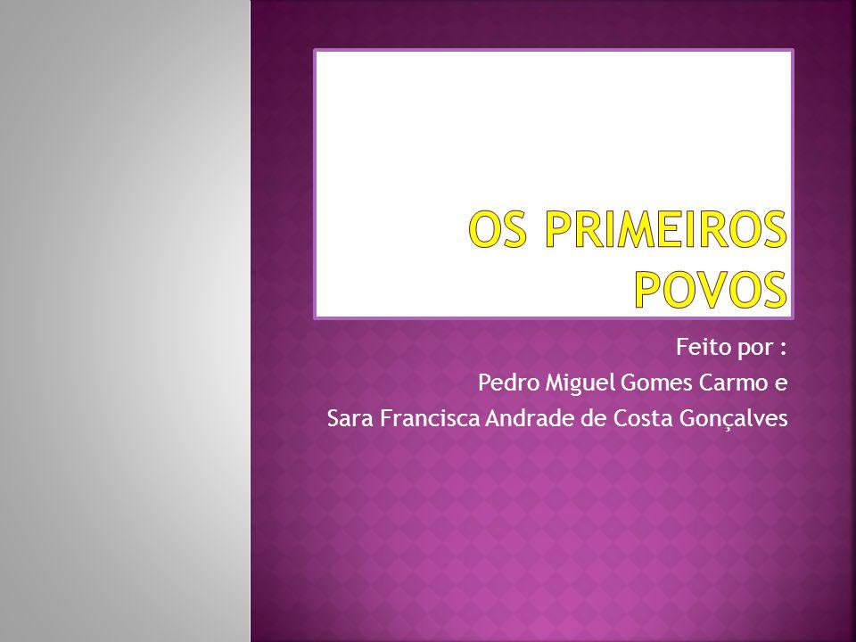 Os primeiros povos Feito por : Pedro Miguel Gomes Carmo e
