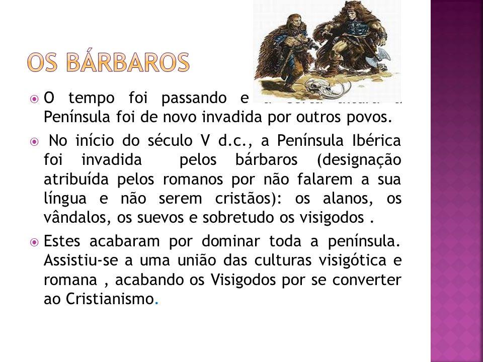 Os bárbaros O tempo foi passando e a certa altura a Península foi de novo invadida por outros povos.