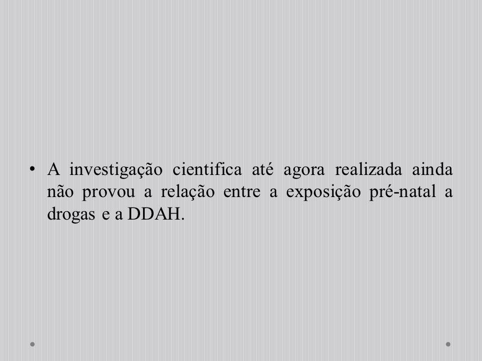 A investigação cientifica até agora realizada ainda não provou a relação entre a exposição pré-natal a drogas e a DDAH.