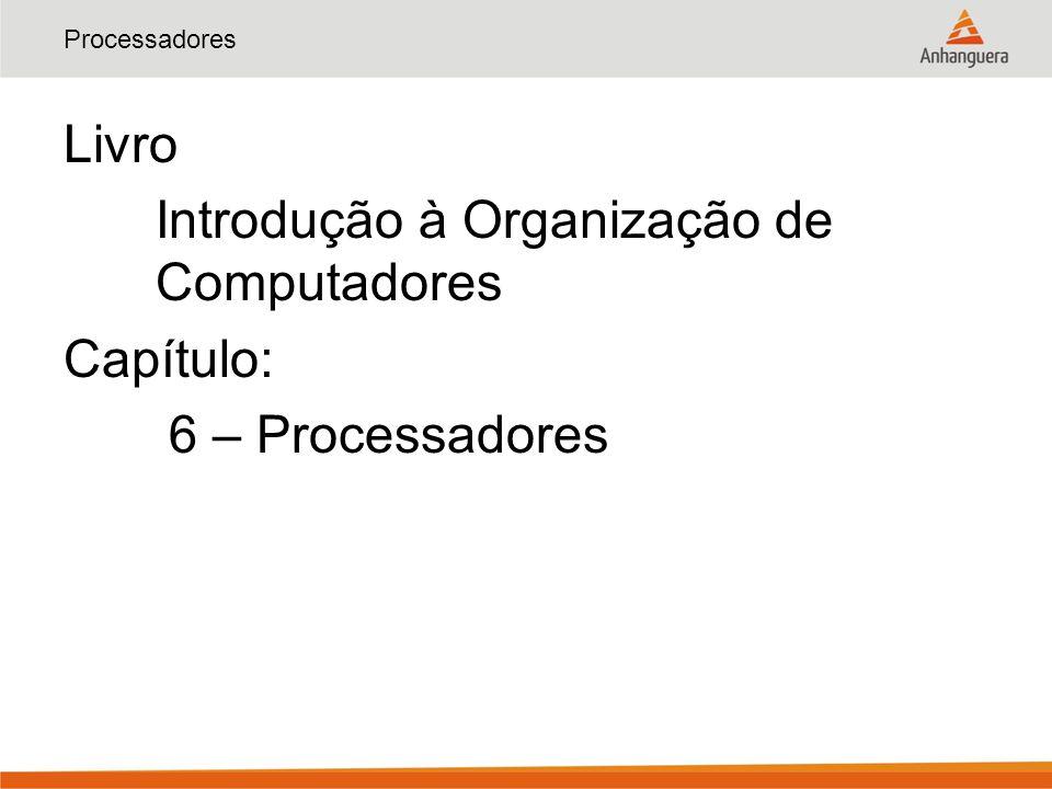Processadores Livro Introdução à Organização de Computadores Capítulo: 6 – Processadores