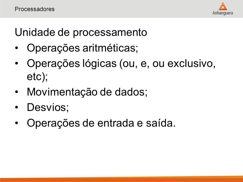 Unidade de processamento Operações aritméticas;