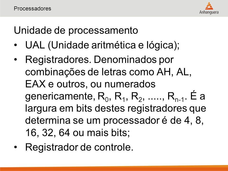 Unidade de processamento UAL (Unidade aritmética e lógica);