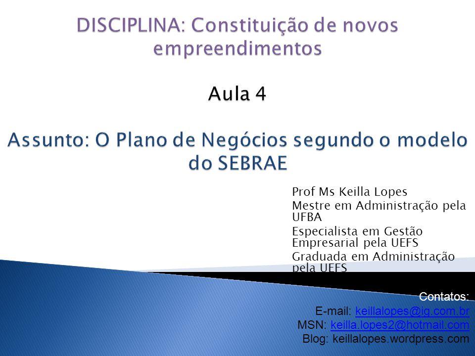 DISCIPLINA: Constituição de novos empreendimentos Aula 4 Assunto: O Plano de Negócios segundo o modelo do SEBRAE
