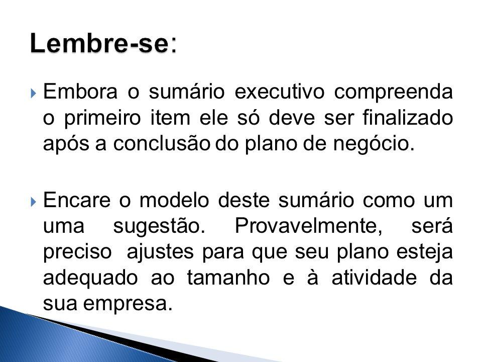 Lembre-se: Embora o sumário executivo compreenda o primeiro item ele só deve ser finalizado após a conclusão do plano de negócio.