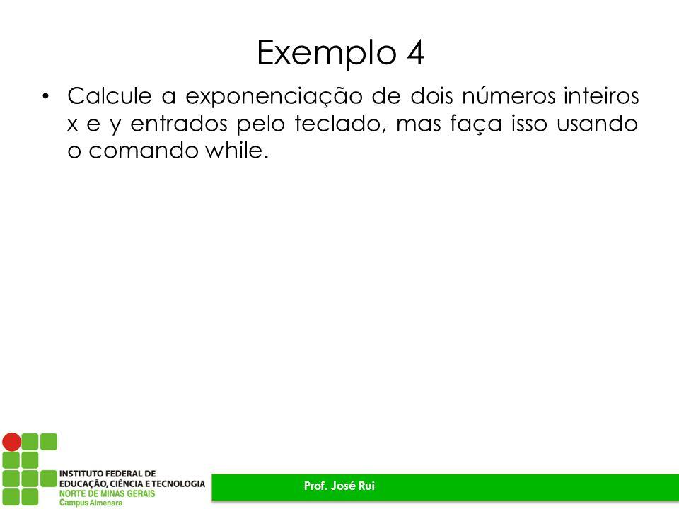 Exemplo 4 Calcule a exponenciação de dois números inteiros x e y entrados pelo teclado, mas faça isso usando o comando while.
