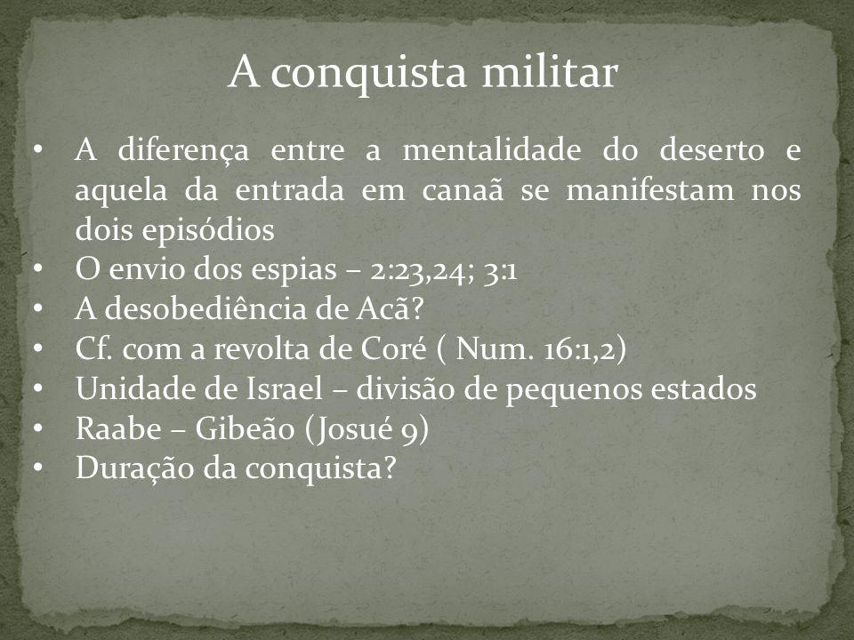 A conquista militar A diferença entre a mentalidade do deserto e aquela da entrada em canaã se manifestam nos dois episódios.
