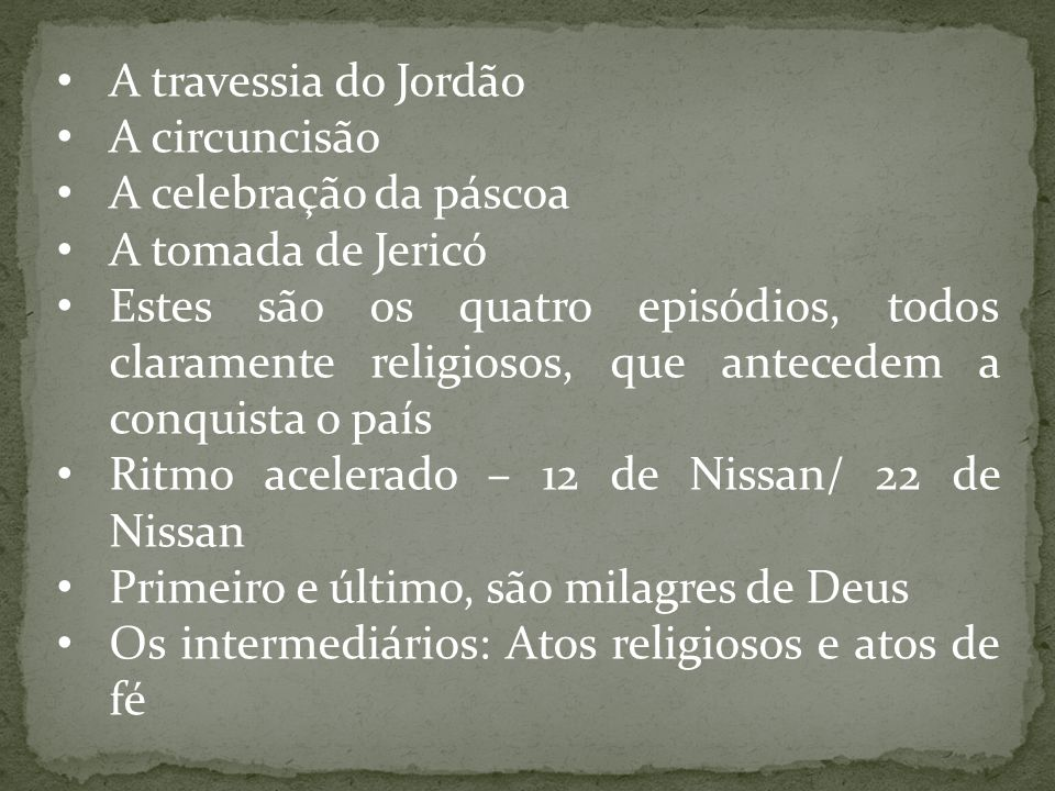 A travessia do Jordão A circuncisão. A celebração da páscoa. A tomada de Jericó.