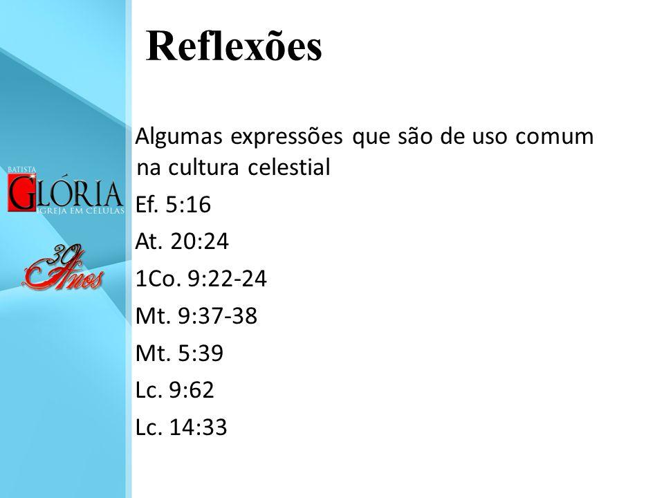Reflexões Algumas expressões que são de uso comum na cultura celestial Ef.