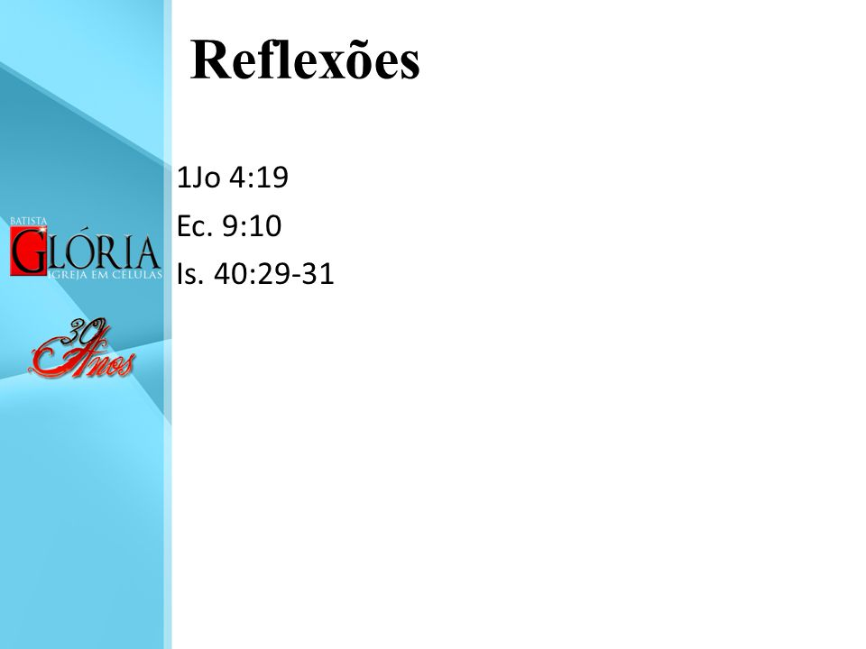 Reflexões 1Jo 4:19 Ec. 9:10 Is. 40:29-31