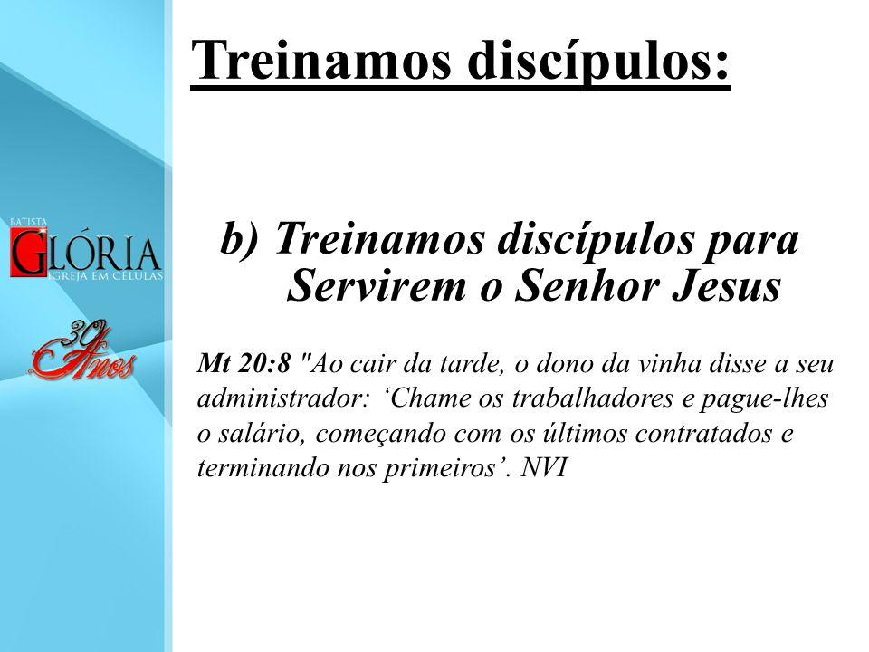 b) Treinamos discípulos para Servirem o Senhor Jesus