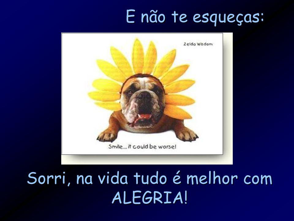 Sorri, na vida tudo é melhor com ALEGRIA!