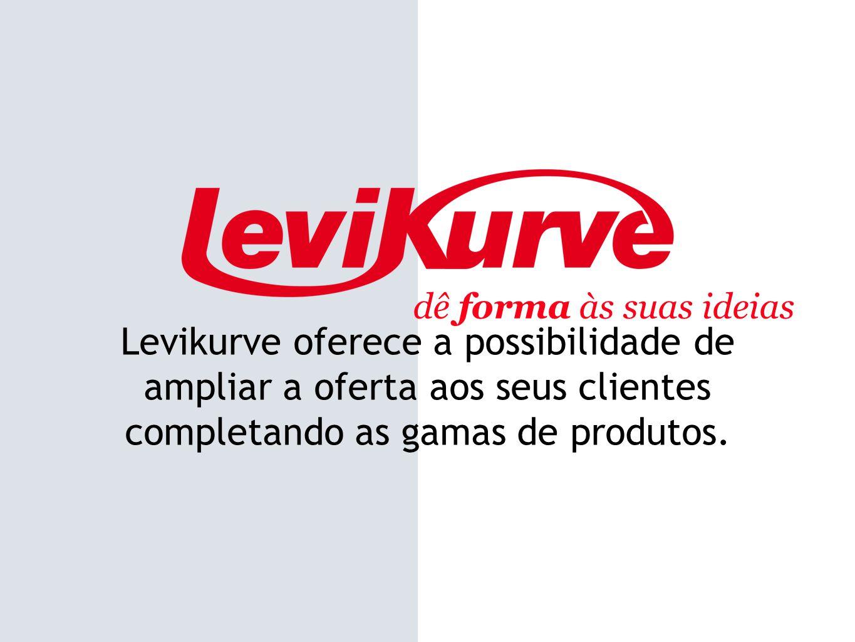 dê forma às suas ideias Levikurve oferece a possibilidade de ampliar a oferta aos seus clientes completando as gamas de produtos.