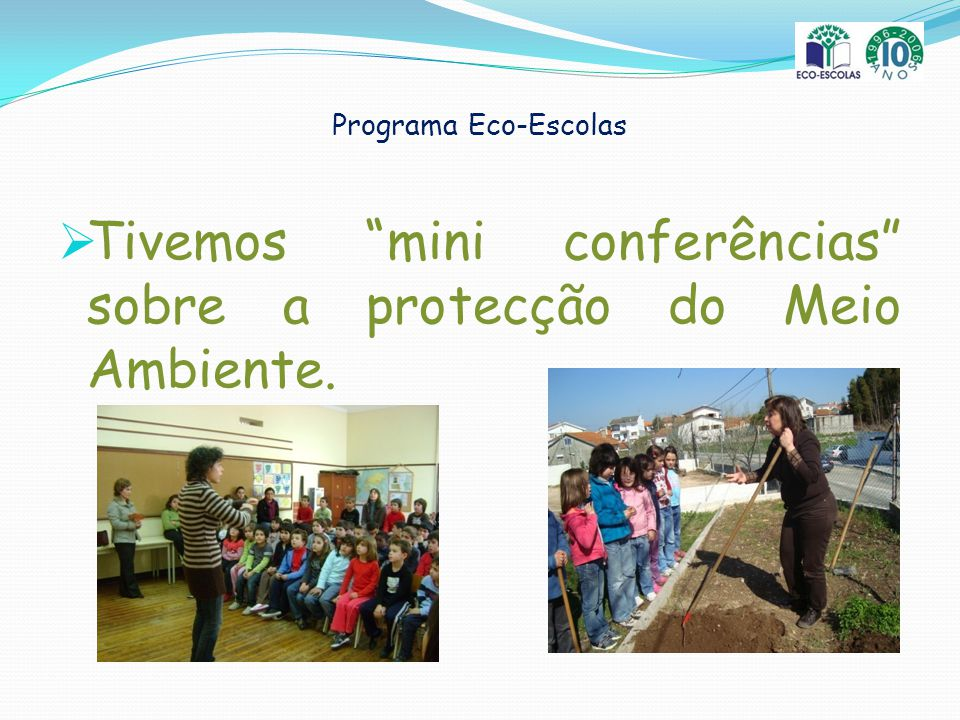 Tivemos mini conferências sobre a protecção do Meio Ambiente.